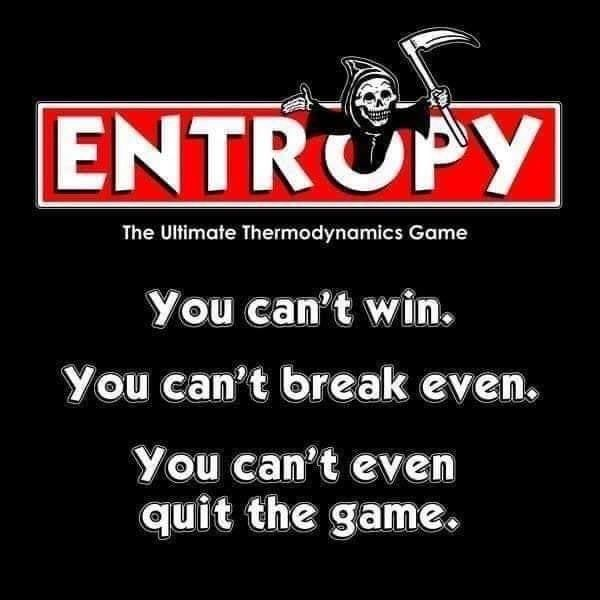 entropy game science meme, funny entropy as a game science meme, funny entropy game science meme, science meme, science memes, funny science meme, funny science memes, meme science, memes science, meme about science, memes about science, science related meme, science related memes, nerdy science meme, nerdy science memes, funny nerdy meme, funny nerdy memes, nerdy meme, nerdy memes, science joke, sciences jokes, joke about science, jokes about science, science joke meme, science joke memes, clever science meme, clever science memes, smart science meme, smart science memes