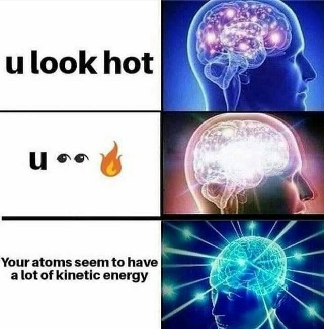 u look hot science meme, funny you look hot science meme, you look hot science meme
