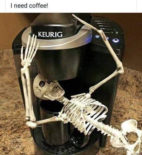skeleton drinking coffee meme, skeleton keurig coffee meme, funny skeleton coffee meme