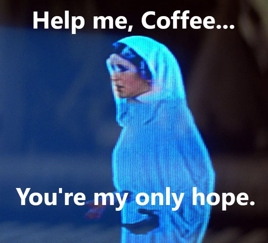 help me coffee star wars meme, funny star wars coffee meme, princess leia coffee meme, funny princess leia only hope coffee meme