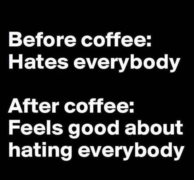 feels good about everybody coffee meme, funny annoyed coffee meme