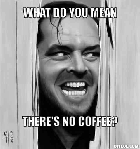 what do you mean there is no coffee meme, out of coffee meme, funny no more coffee meme