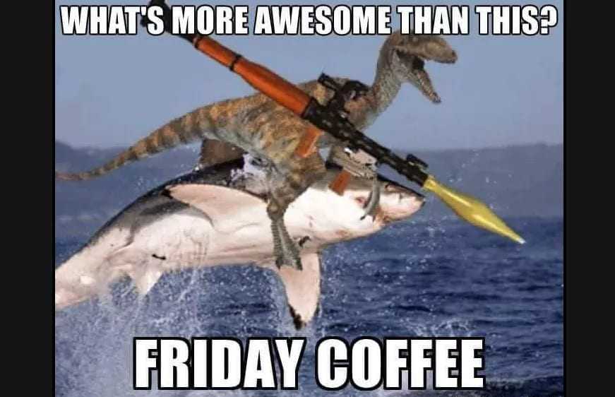 funny shark raptor grenade coffee meme, what is better than this coffee meme