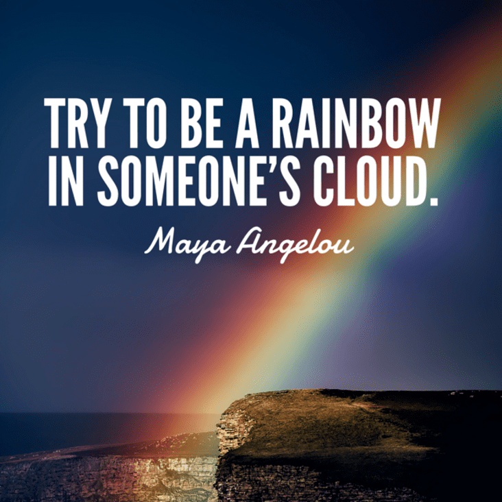 try to be a rainbow in someone's cloud inspirational meme