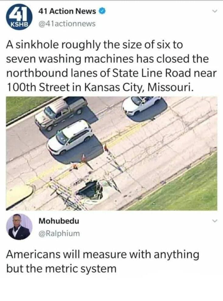 measuring sink hole with washing machines, anything but the metric system meme, anything but the metric system memes, americans metric system meme, americans metric system memes, funny americans metric system meme, funny americans metric system memes, funny americans and the metric system meme, funny americans and the metric system memes, americans will use anything but the metric system, using anything but the metric system meme, using anything but the metric system memes, americans avoiding the metric system meme, americans avoiding the metric system memes, americans avoid the metric system meme, americans avoid the metric system memes, funny avoiding metric system meme, funny avoiding metric system memes, avoiding the metric system meme, avoiding the metric system memes, funny way to measure something, funny ways to measure something