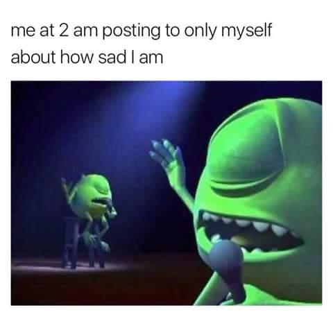 posting about how sad depression meme, posting about my mood depression meme