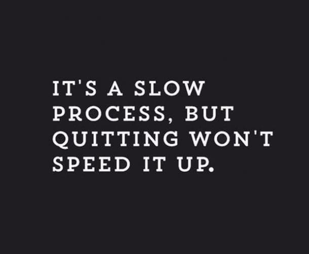 it's a slow process but quitting won't speed it up inspirational meme, quitting won't speed it up inspirational meme