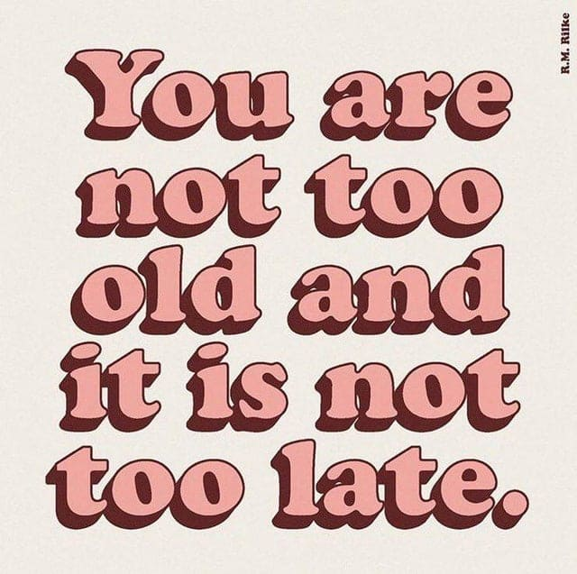 you are not too old and it is not too late inspirational meme, you are not too old inspirational meme, it is not too late inspirational meme