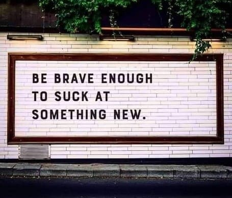be brave enough to suck at something new inspirational meme, be brave enough to suck at something new inspiring meme, be brave enough to suck at something new encouraging meme, inspirational meme, inspirational memes, inspiring meme, inspiring memes, inspirational image, inspirational images, inspirational pictures, inspirational picture, encouraging meme, encouraging memes, encouraging picture, encouraging pictures, positive meme, positive memes, inspiring image, inspiring images, inspiring picture, inspiring pictures, inspirational quote image, inspirational quote picture, inspirational quote images, inspirational quote pictures