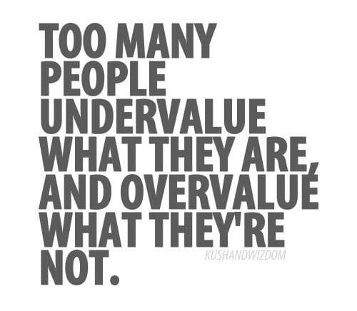 too many people undervalue what they are and overvalue what they're not inspirational meme, inspirational meme, inspirational memes, inspiring meme, inspiring memes, inspirational image, inspirational images, inspirational pictures, inspirational picture, encouraging meme, encouraging memes, encouraging picture, encouraging pictures, positive meme, positive memes, inspiring image, inspiring images, inspiring picture, inspiring pictures, inspirational quote image, inspirational quote picture, inspirational quote images, inspirational quote pictures