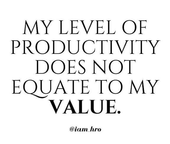 my level of productivity does not equate to my value inspirational meme, my level of productivity does not equate to my value encouraging meme, @iam_hro inspirational meme, @iam_hro encouraging meme, @iam_hro positive meme
