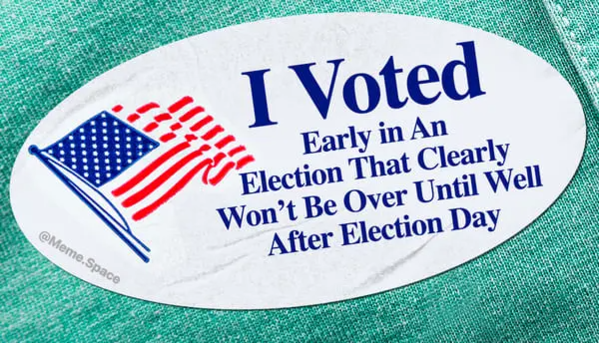Funny I voted sticker that says I voted early in an election that clearly won't be over until well after election day