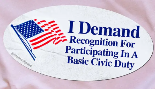 Funny I voted sticker that says I demand recognition for participating in a basic Civic Duty