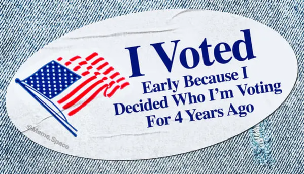 Funny and honest I voted sticker that says I voted early because I decided who I'm voting for 4 years ago